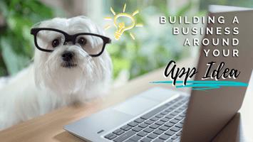 Building a business around your app idea